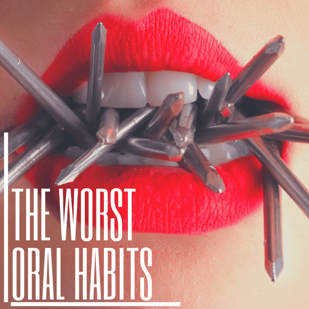 The Worst Oral Habits